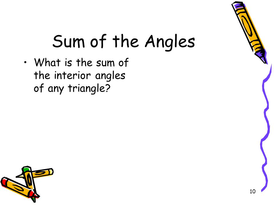 Sum of the Angles What is the sum of the interior angles of any triangle