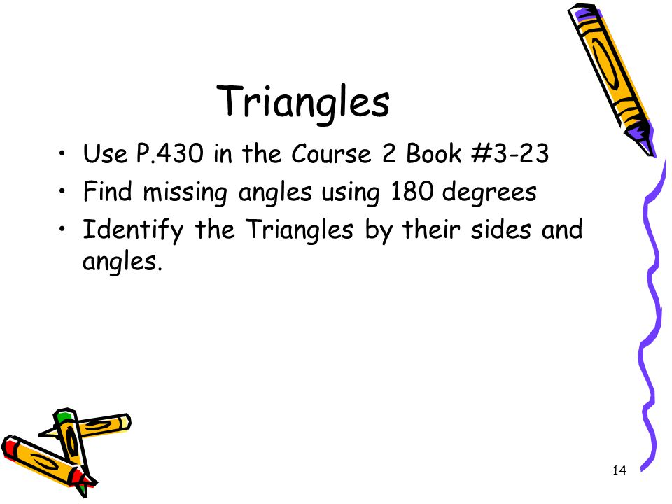 Triangles Use P.430 in the Course 2 Book #3-23