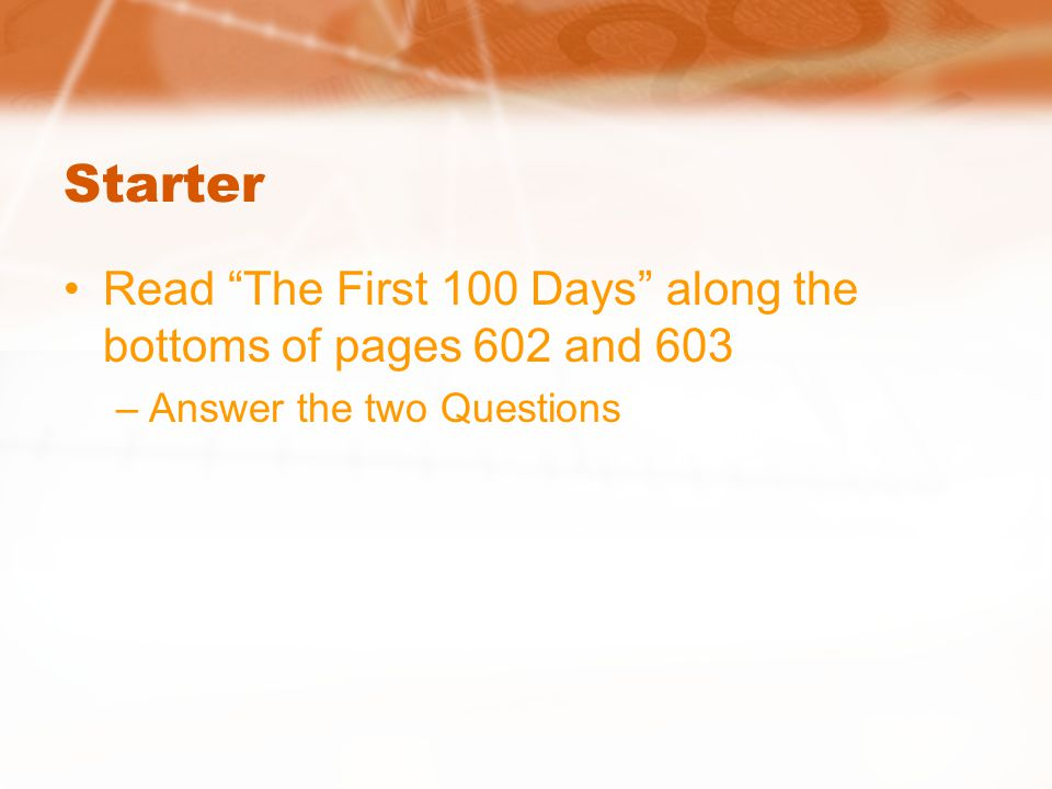 Starter Read The First 100 Days along the bottoms of pages 602 and 603 Answer the two Questions