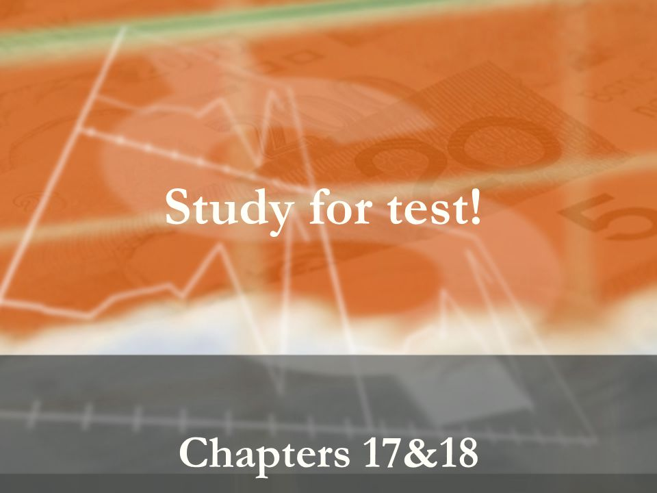Study for test! Chapters 17&18