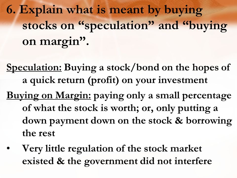 6. Explain what is meant by buying stocks on speculation and buying on margin .