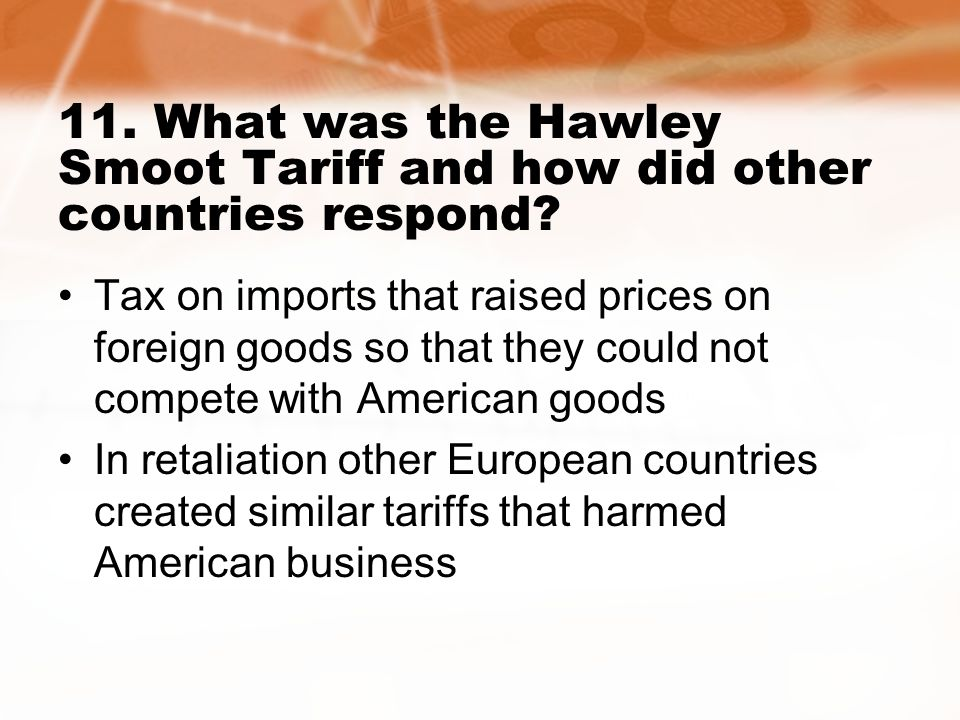 11. What was the Hawley Smoot Tariff and how did other countries respond