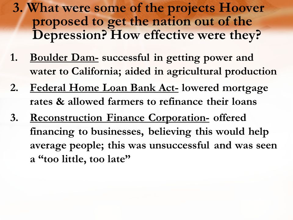 3. What were some of the projects Hoover proposed to get the nation out of the Depression How effective were they