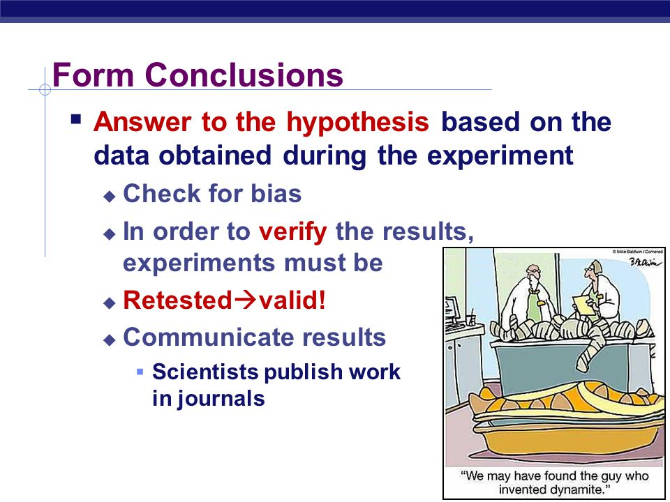 Form Conclusions Answer to the hypothesis based on the data obtained during the experiment. Check for bias.