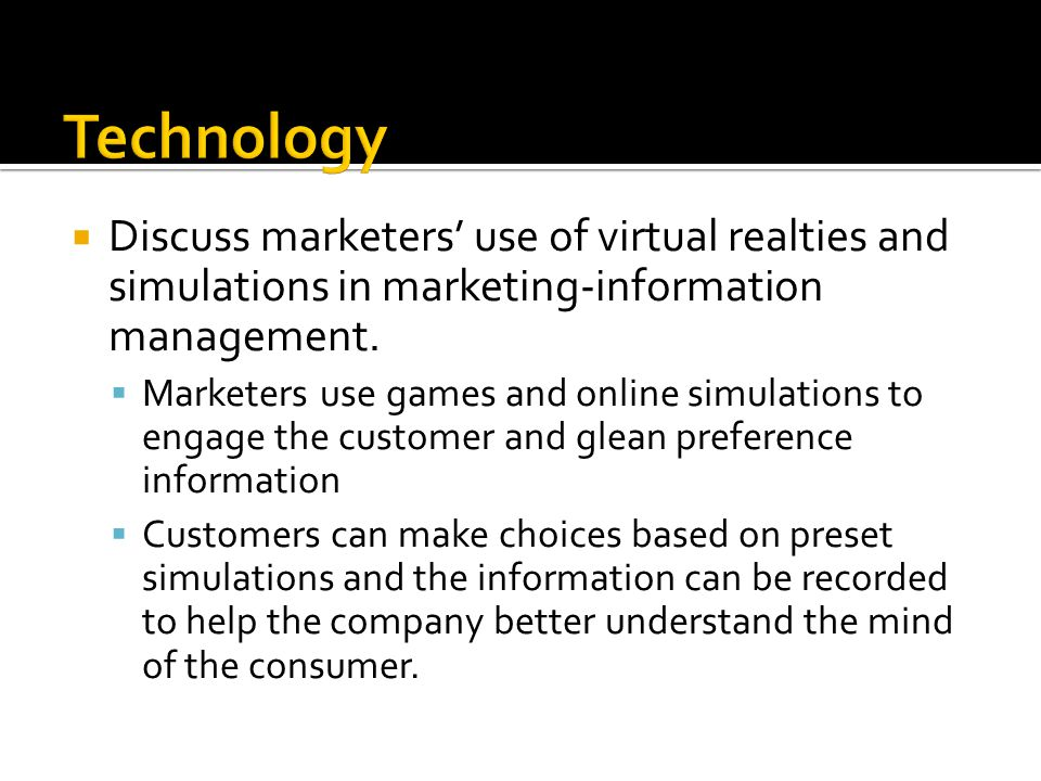 Technology Discuss marketers' use of virtual realties and simulations in marketing-information management.