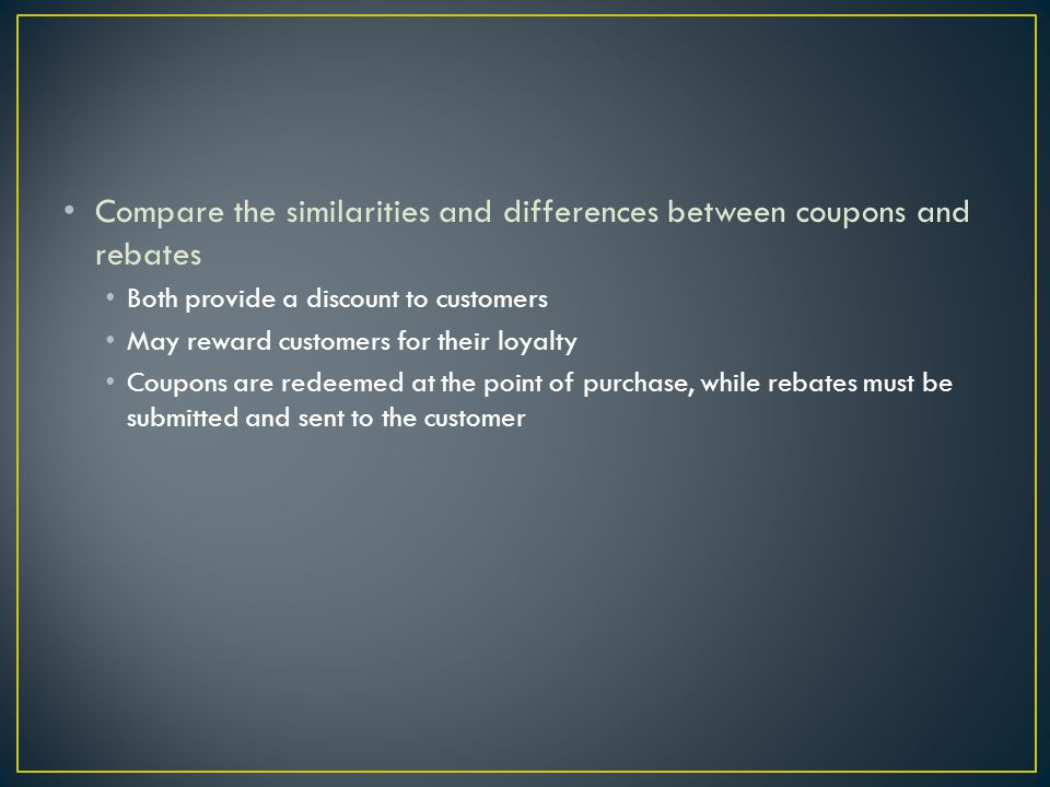 Compare the similarities and differences between coupons and rebates