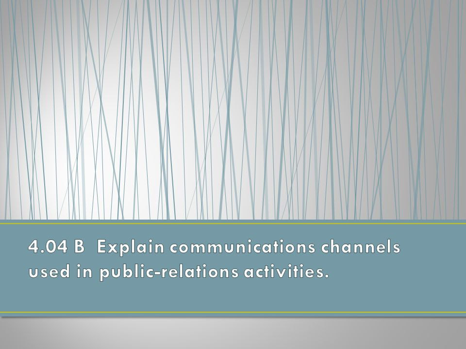 4.04 B Explain communications channels used in public-relations activities.