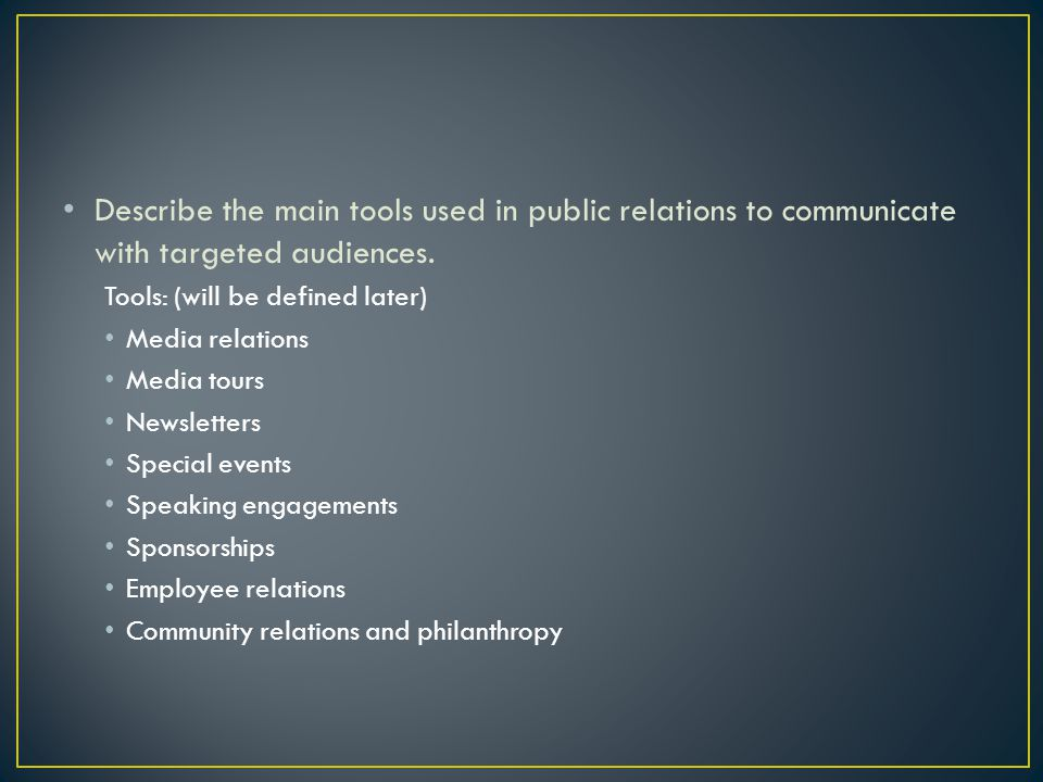 Describe the main tools used in public relations to communicate with targeted audiences.