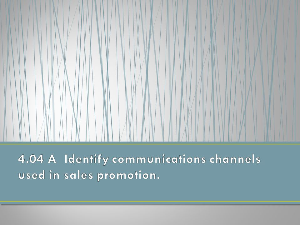 4.04 A Identify communications channels used in sales promotion.