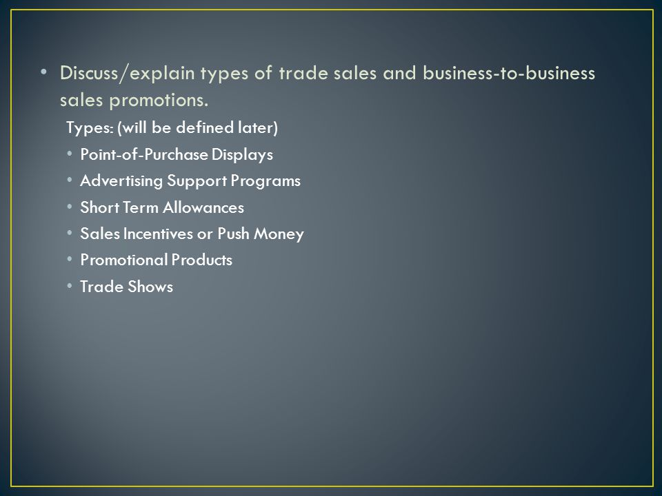 Discuss/explain types of trade sales and business-to-business sales promotions.