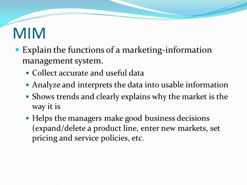 MIM Explain the functions of a marketing-information management system. Collect accurate and useful data.