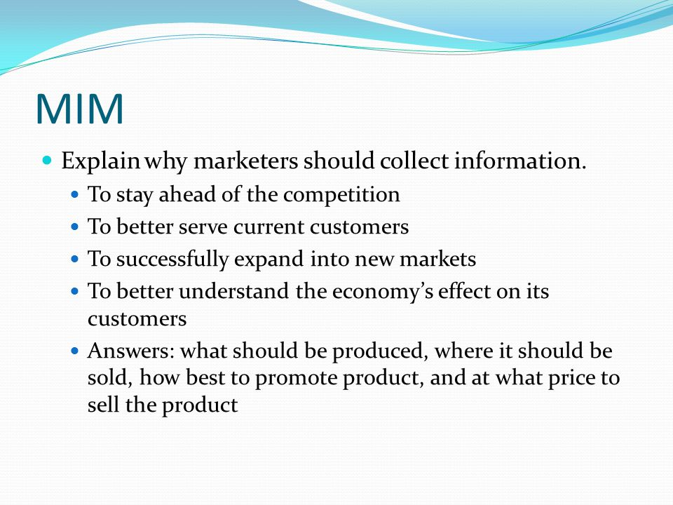 MIM Explain why marketers should collect information.