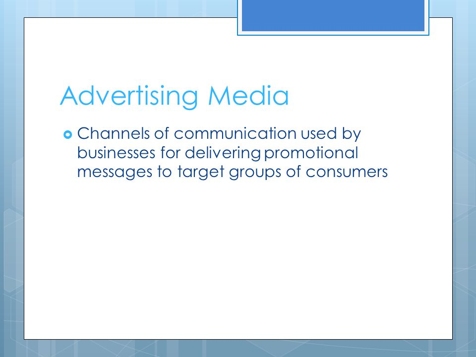 Advertising Media Channels of communication used by businesses for delivering promotional messages to target groups of consumers.