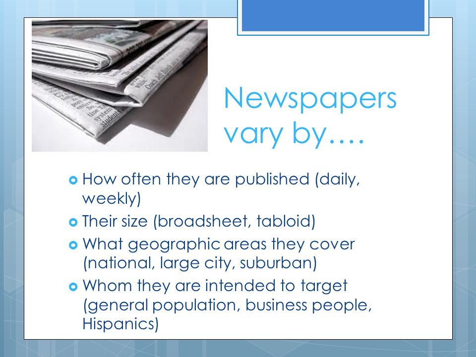 Newspapers vary by…. How often they are published (daily, weekly)