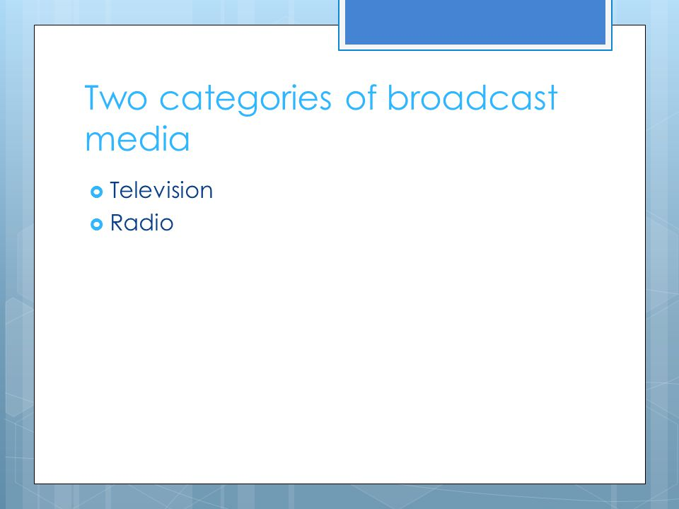 Two categories of broadcast media
