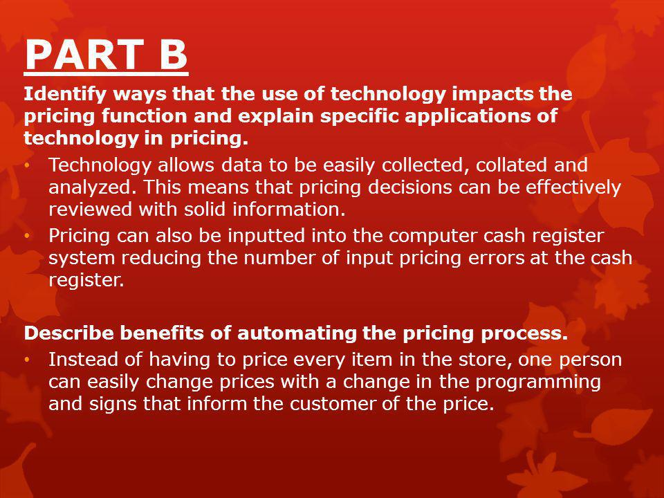 PART B Identify ways that the use of technology impacts the pricing function and explain specific applications of technology in pricing.