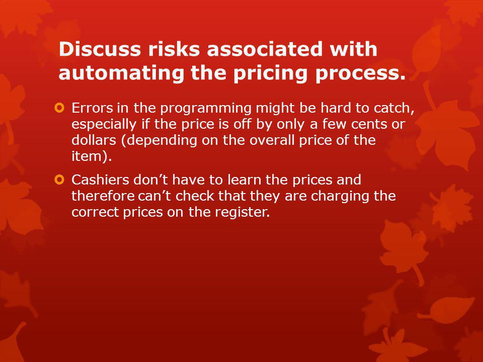Discuss risks associated with automating the pricing process.