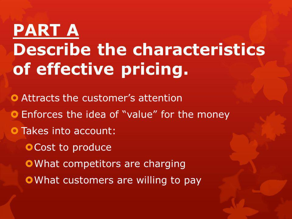 PART A Describe the characteristics of effective pricing.