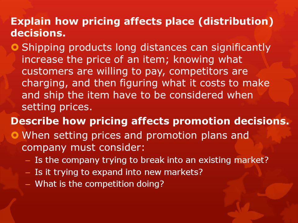 Explain how pricing affects place (distribution) decisions.