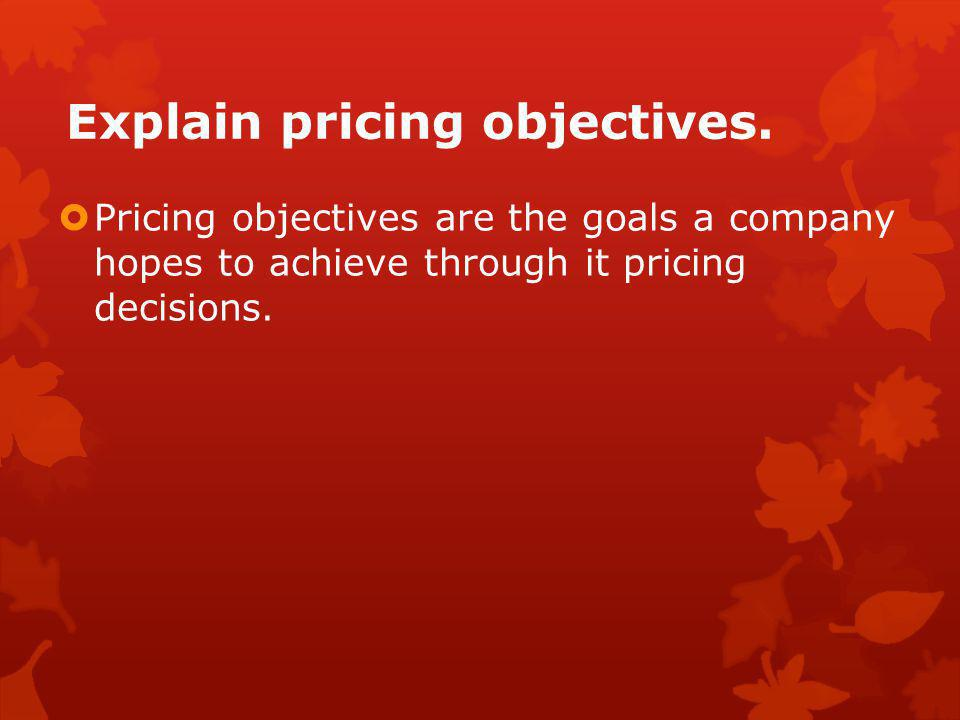 Explain pricing objectives.