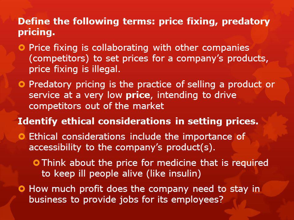 Define the following terms: price fixing, predatory pricing.