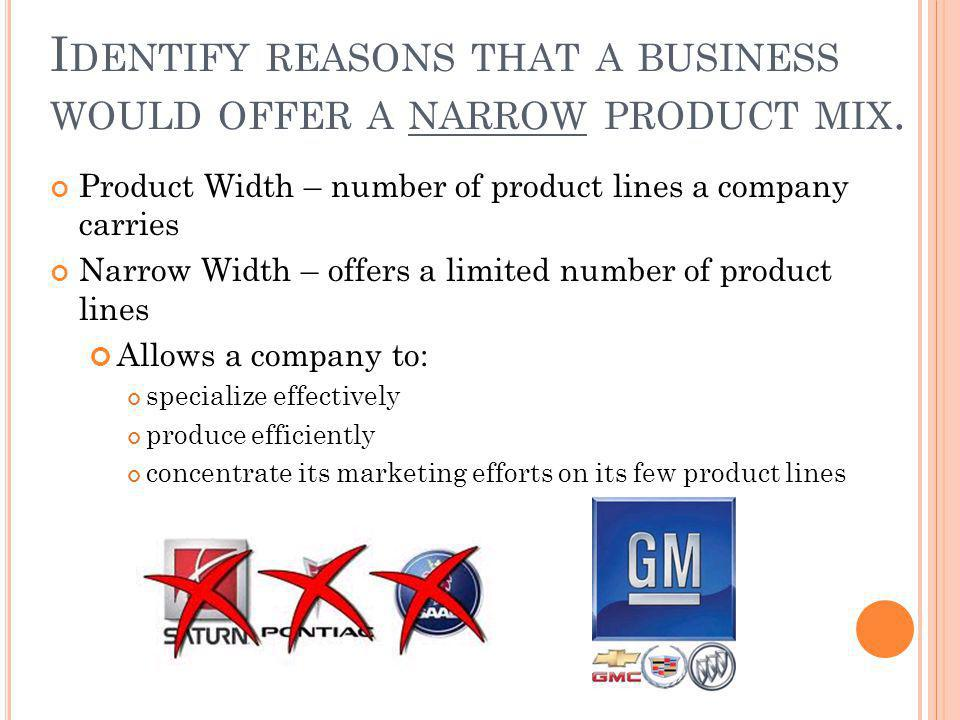Identify reasons that a business would offer a narrow product mix.