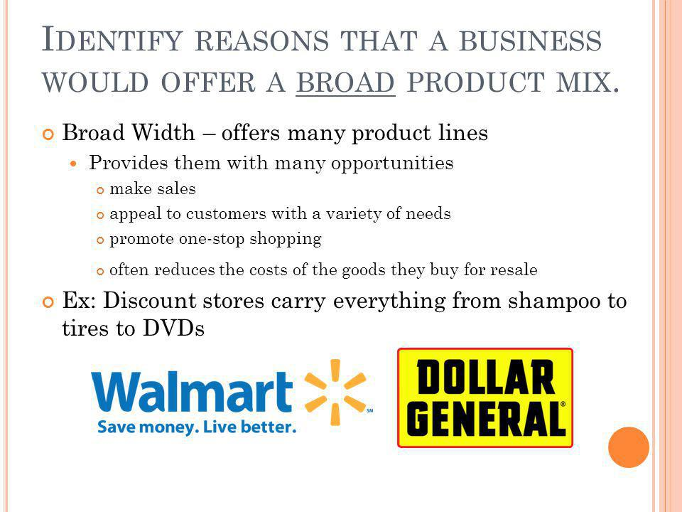 Identify reasons that a business would offer a broad product mix.