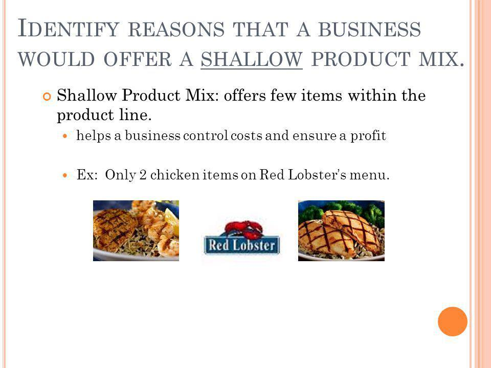 Identify reasons that a business would offer a shallow product mix.