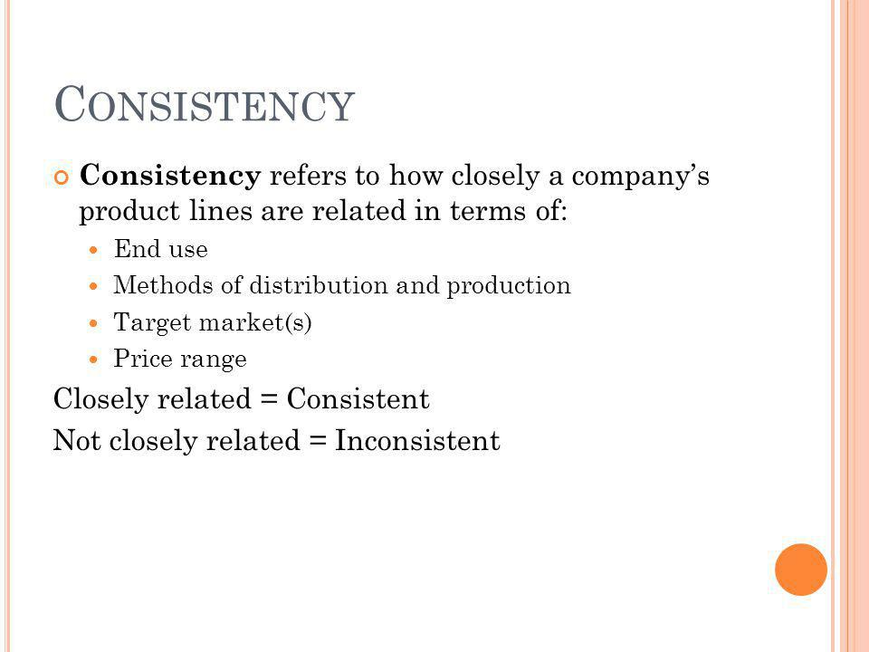 Consistency Consistency refers to how closely a company's product lines are related in terms of: End use.