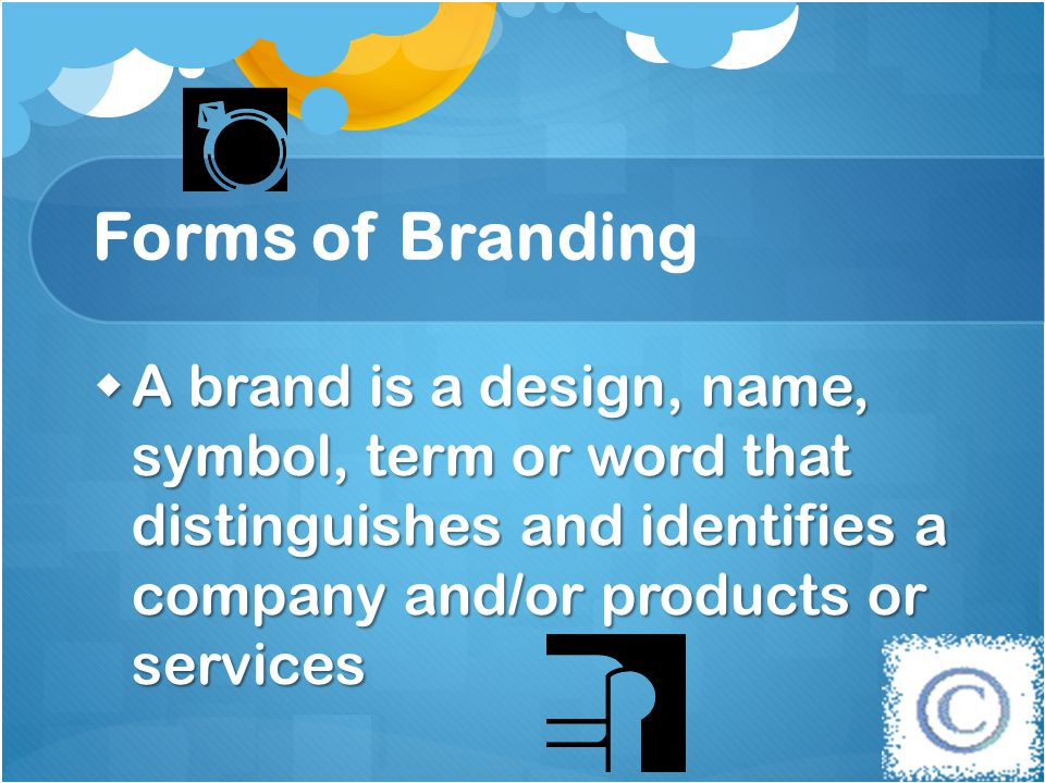 Forms of Branding A brand is a design, name, symbol, term or word that distinguishes and identifies a company and/or products or services.