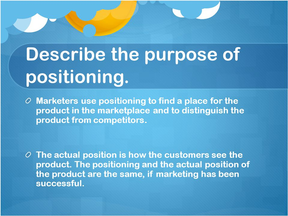 Describe the purpose of positioning.