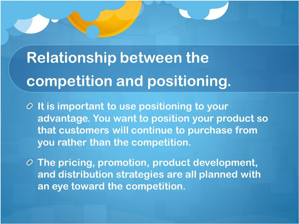 Relationship between the competition and positioning.