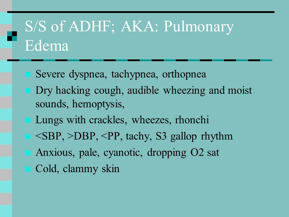S/S of ADHF; AKA: Pulmonary Edema