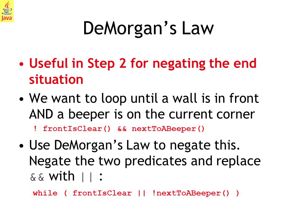 DeMorgan's Law Useful in Step 2 for negating the end situation