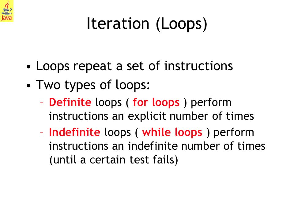 Iteration (Loops) Loops repeat a set of instructions