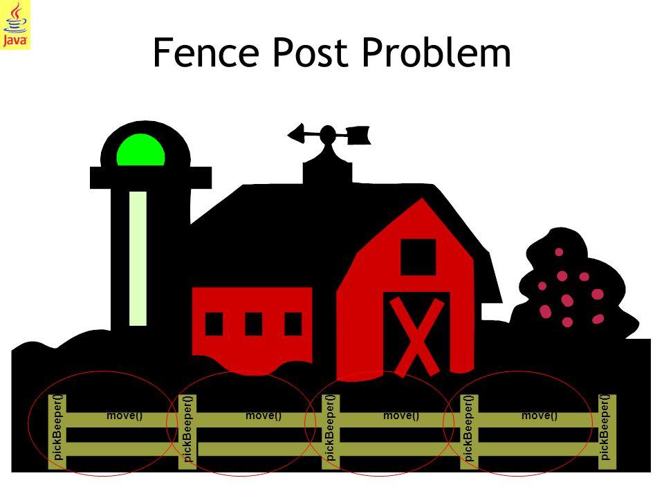 Fence Post Problem move() move() move() move() pickBeeper()