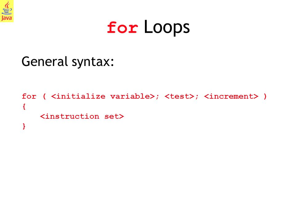 for Loops General syntax: