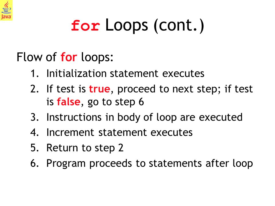 for Loops (cont.) Flow of for loops: Initialization statement executes