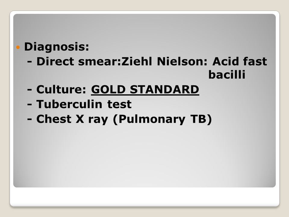 Diagnosis: - Direct smear:Ziehl Nielson: Acid fast bacilli. - Culture: GOLD STANDARD.