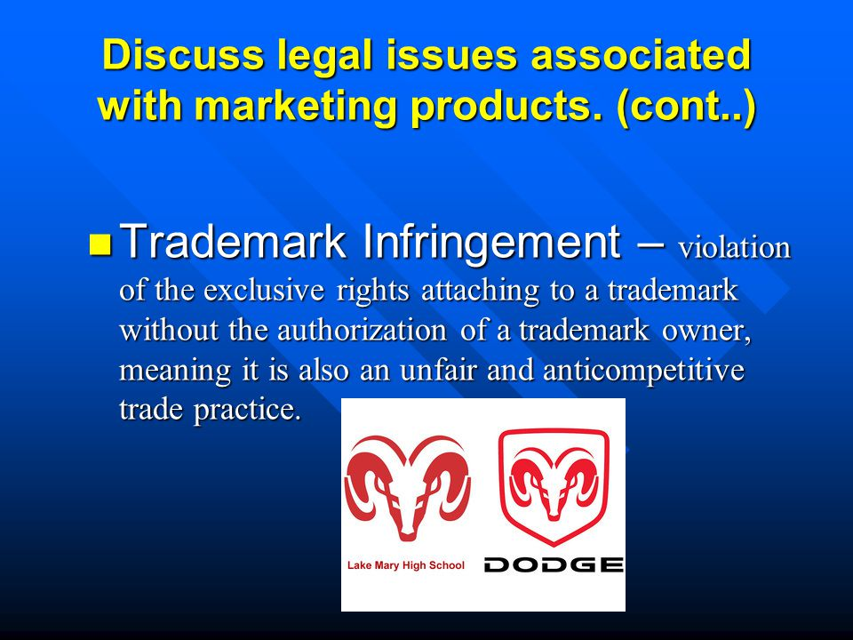 Discuss legal issues associated with marketing products. (cont..)