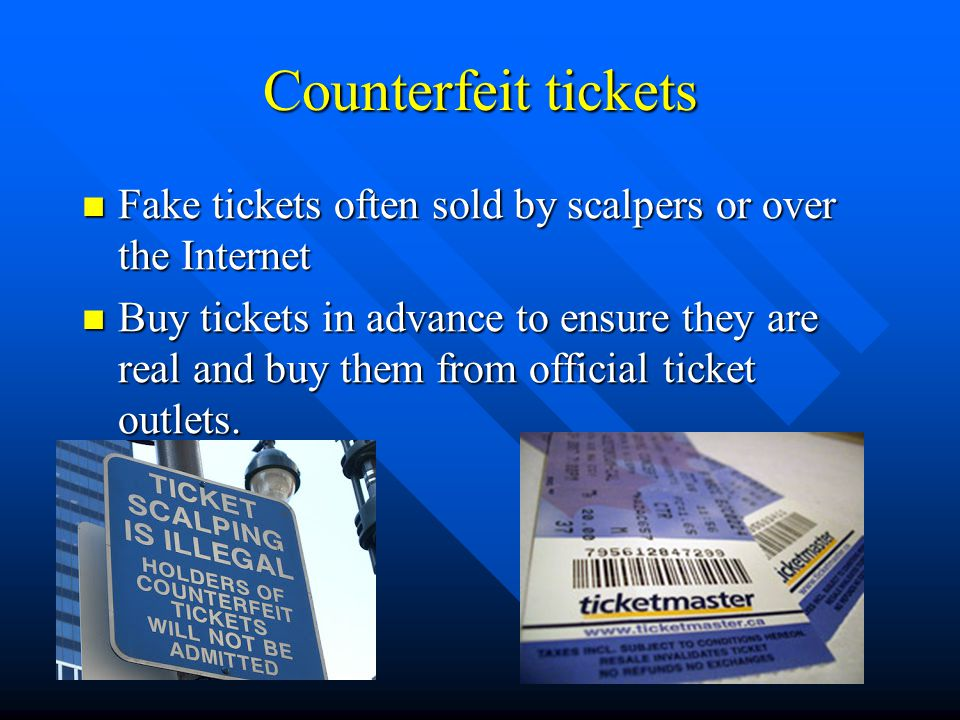 Counterfeit tickets Fake tickets often sold by scalpers or over the Internet.
