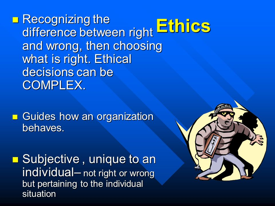 Ethics Recognizing the difference between right and wrong, then choosing what is right. Ethical decisions can be COMPLEX.