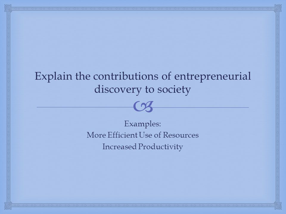 Explain the contributions of entrepreneurial discovery to society