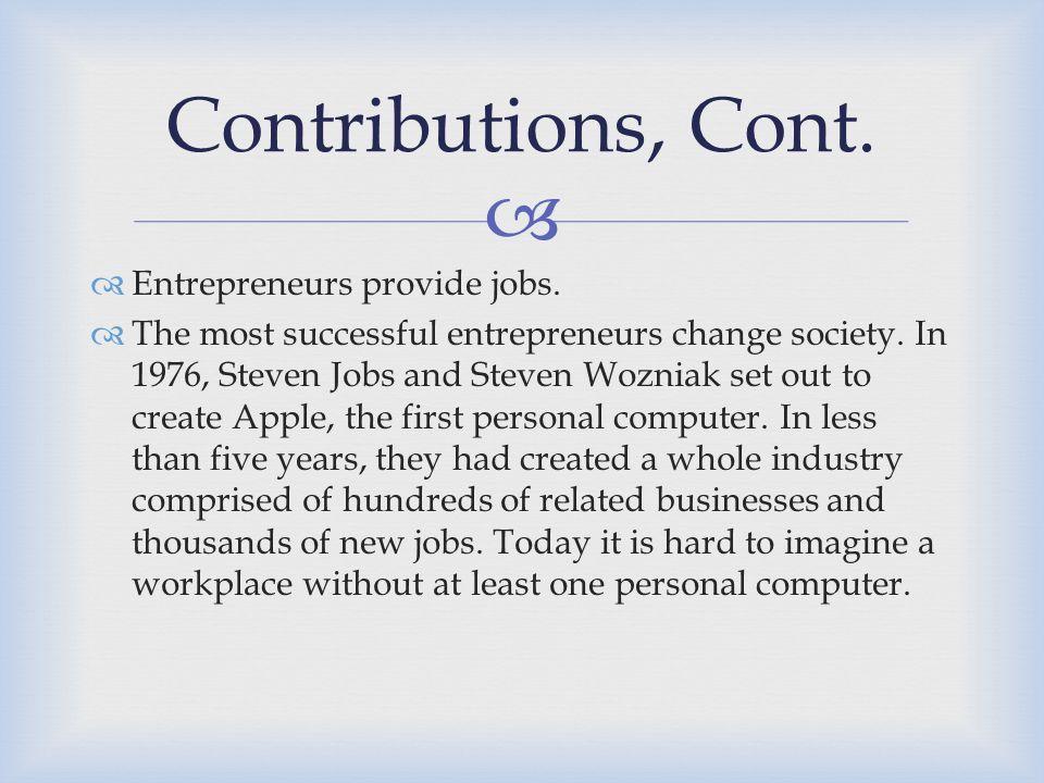 Contributions, Cont. Entrepreneurs provide jobs.