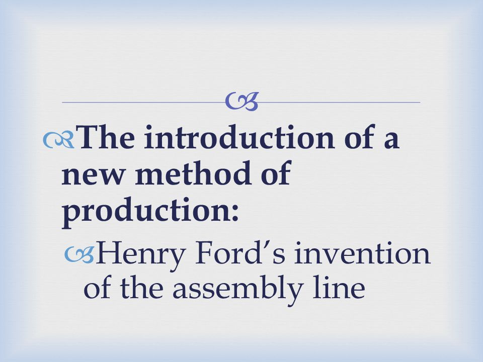 The introduction of a new method of production: