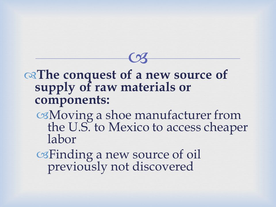 The conquest of a new source of supply of raw materials or components: