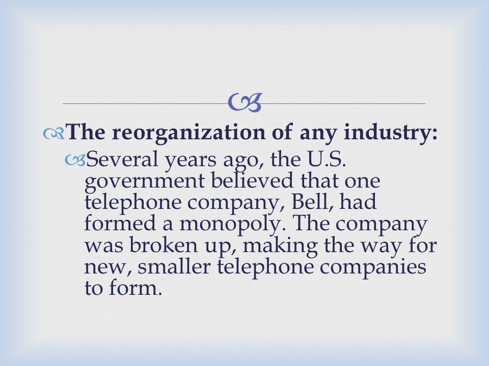 The reorganization of any industry: