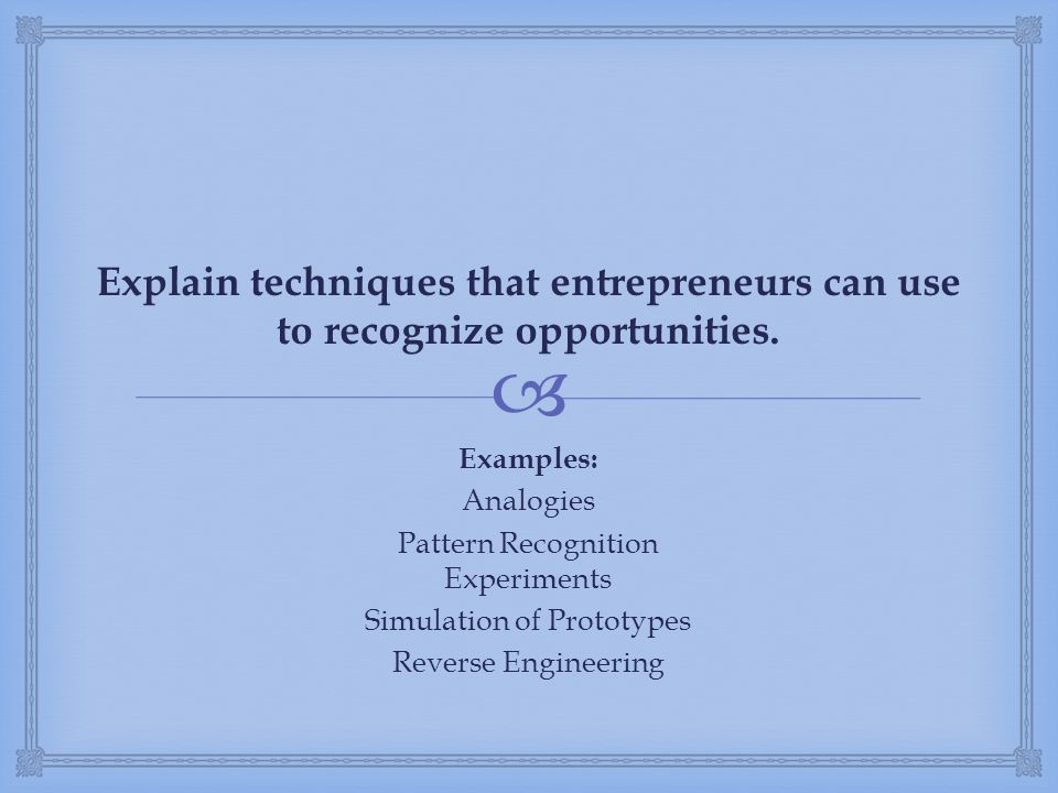 Explain techniques that entrepreneurs can use to recognize opportunities.