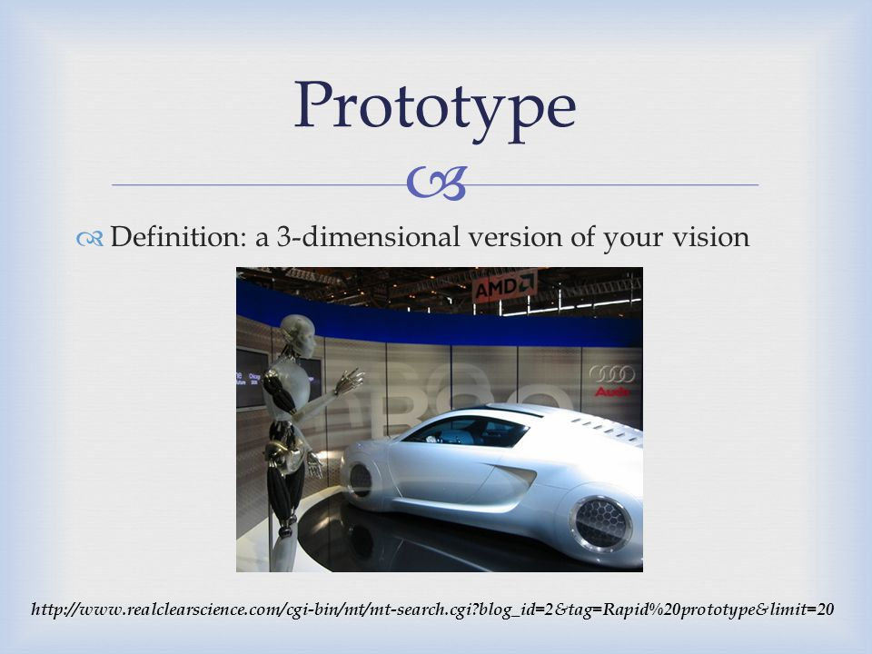 Prototype Definition: a 3-dimensional version of your vision