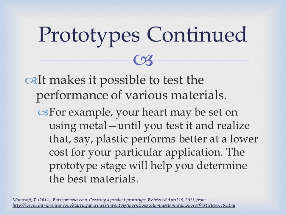 Prototypes Continued It makes it possible to test the performance of various materials.